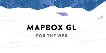 Announcing Mapbox GL for the Web | A world of Data (science, small, big, social, open, viz ...) | Scoop.it