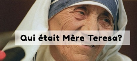 Qui était Mère Teresa? | Le Petit Érudit | Scoop.it