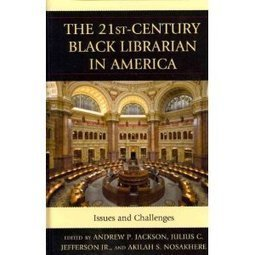 BCALA Connecticut Affiliate: BOOK: The 21st-Century Black Librarian in America: Issues and Challenges | Librarysoul | Scoop.it