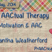 AACtual Therapy: On Motivation and AAC with Samantha Weatherford | Communication and Autism | Scoop.it