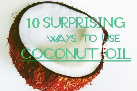 10 Surprising Ways to Use Coconut Oil | Fitness | Scoop.it