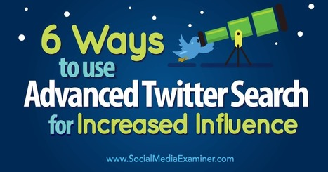 6 Ways to Use Advanced Twitter Search for Increased Influence : Social Media Examiner | NGOs in Human Rights, Peace and Development | Scoop.it