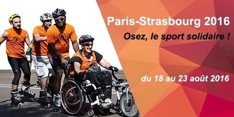 Paris-Strasbourg 2016 ! Osez, le sport solidaire !   Handicap, Mobilité et Vivre Ensemble   Scoop.it