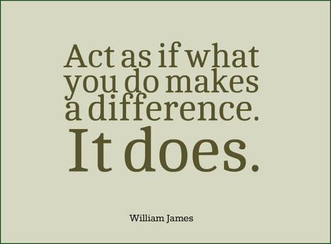Act as if what you do makes a difference. It does. William James | Quotes | Scoop.it