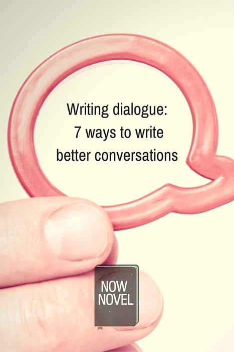 Writing Dialogue - 7 Tips | Now Novel | Writing | Scoop.it