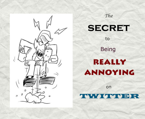 The Secret to Being Really Annoying on Twitter | Small Business | Scoop.it