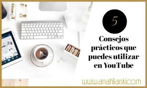 5 Consejos prácticos que puedes utilizar en YouTube - @AnabellHilarski | Social Media Products and Tools | Scoop.it
