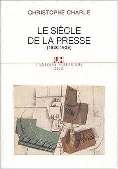 Lire : De Christophe Charle, Le siècle de la presse (1830-1939) - Acrimed   Action Critique Médias   Coups de coeur d'une attachée de presse   Scoop.it