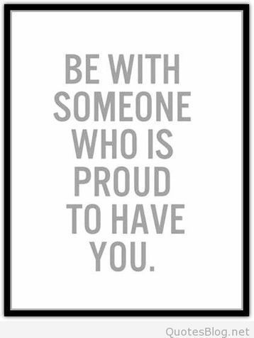 Be with someone who is proud to have you quote | Wallpapers | Scoop.it