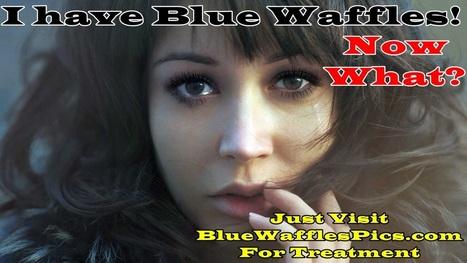 I have Blue Waffles now What? - BlueWafflesPics.Com | MyTube.Pk - Videos tube | Scoop.it