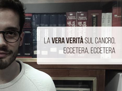 La vera verità sul cancro, etc etc - Il Blog di Domenico Posa | Appunti | Scoop.it