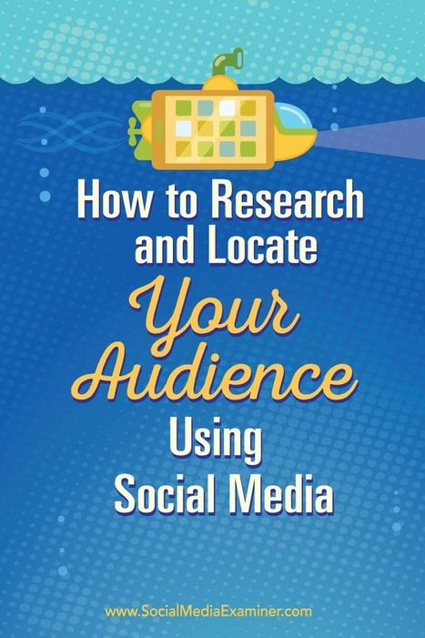 How to Research and Locate Your Audience Using Social Media : Social Media Examiner | Tourism Storytelling, Social Media and Mobile | Scoop.it