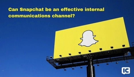 Four reasons Snapchat can be an effective employee communication channel | LinkedIn - Chuck Gose | Internal Communications Tools | Scoop.it