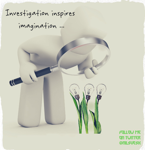 Investigation Inspires Imagination | Innovation Blueprint | Ideas with Legs | Innovation in Business | Scoop.it