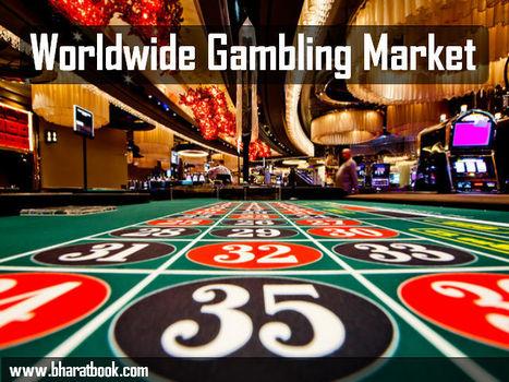 Worldwide Gambling Market - Bharat Book Bureau | Pharmaceuticals - Healthcare and Travel-tourism | Scoop.it