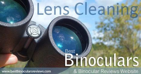 How to Clean binoculars and their Lenses by Best Binocular Reviews | World of Optics | Scoop.it