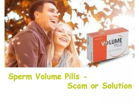 Sperm Volume Pills - Scam or Solution | Mens Health Solutions | Scoop.it