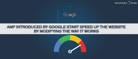 AMP Introduced by Google Start Speed up The Website by Modifying the Way It Works | Web Design, Development and Digital Marketing | Scoop.it