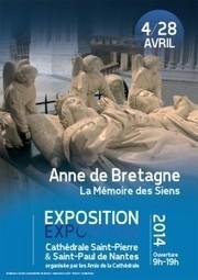 Diocèse de Nantes – Du 4 au 28 avril 2014 : Cathédrale de Nantes – Exposition « Anne de Bretagne et la mémoire des siens » | Cathédrale saint Pierre et saint Paul de Nantes | Scoop.it