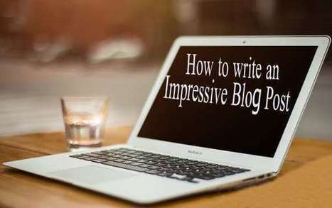 How to Write an Impressive Blog Post | Get Lap | Around the Web | Scoop.it