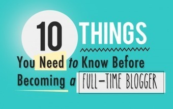 10 Things You Need To Know Before Becoming A Full-Time Blogger | using my shovel to Scoop | Scoop.it