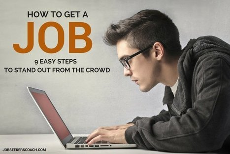 How To Get A Job: 9 Easy (And Powerful) Steps To Stand Out From The Crowd | Latest Career News & Advice | Scoop.it
