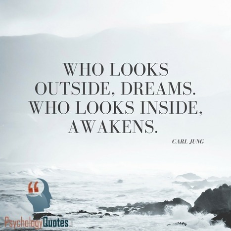Who looks outside, dreams. Who looks inside, awakens. Carl Jung   psychology Quotes   Scoop.it