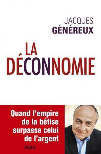 La déconnomie - Jacques Généreux - Seuil   Parution d'ouvrages   Scoop.it