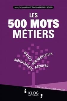 2016 - Les 500 mots métiers - Bibliothèques, archives, documentation, musées - Ouvrages publiés- Jean-Philippe Accart | Dossier de presse | Scoop.it