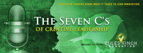 The Seven C's of Creative Leadership Podcast Series | Idea Climatology | Creative Leadership | Scoop.it