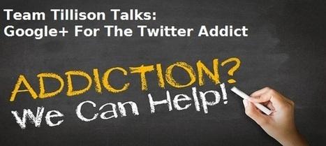 Google+ For The Twitter Addict | GooglePlus Expertise | Scoop.it