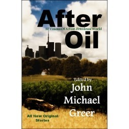 Review of After Oil: SF Visions Of A Post-Petroleum World (short story collection edited by John Michael Greer)   Sustain Our Earth   Scoop.it
