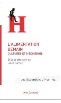L'Alimentation demain. Cultures et médiations - Gilles Fumey (Ed.) - CNRS Editions   Parution d'ouvrages   Scoop.it