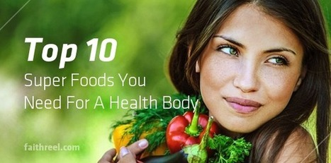 Top 10 Super Foods You Need For A Healthy Body. - Faithreel.com | Swtich To Veganism | Scoop.it