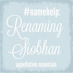 Name Help: Renaming Siobhan - Appellation Mountain | Baby Name News! | Scoop.it