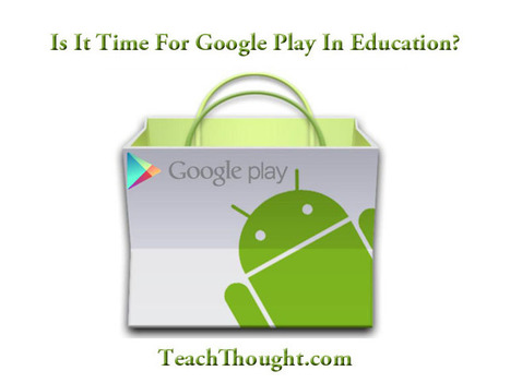 Is It Time For Google Play In Education? - TeachThought | Google Play for Education | Scoop.it