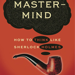 How to Think Like Sherlock Holmes: Lessons in Mindfulness and Creativity from the Great Detective | Information Coping Skills | Scoop.it