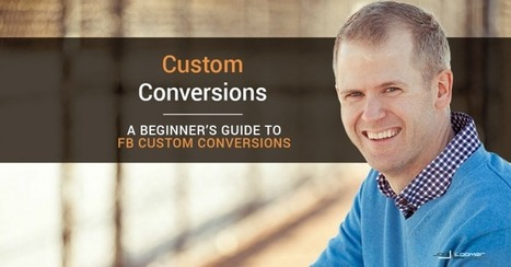 Facebook Custom Conversions: A Beginner's Guide | Facebook for Business Marketing | Scoop.it