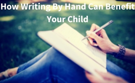 How Writing By Hand Can Benefit Your Child | Journal Writing | Scoop.it