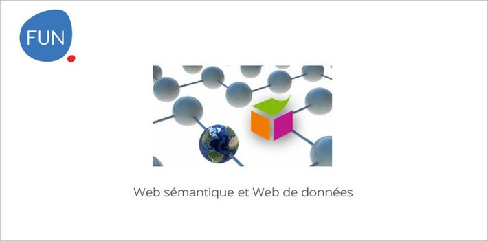 MOOC Web sémantique et Web de données... Sur vos écrans aujourd'hui ! | MOOC Francophone | Scoop.it