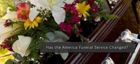 Has the American Funeral Service Changed? - Passare.com Blog | End of Life Management | Scoop.it