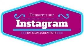 Les 10 commandements de vos premiers pas sur Instagram | Info-doc, formation, TIC, social media | Scoop.it