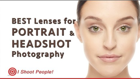 How to choose the best lens for portraits and headshots | Photography Stuff For You | Scoop.it