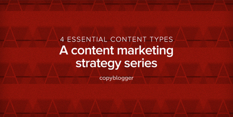 An Introduction to the 4 Essential Types of Content Every Marketing Strategy Needs | New Media & Communication | Scoop.it