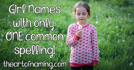 The Art of Naming: Girl Names with Only One Common Spelling   Baby Names   Scoop.it