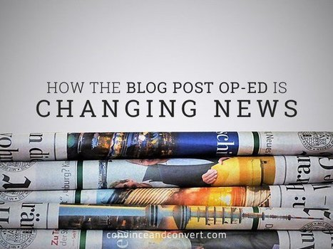 How the Blog Post Op-Ed is Changing News | Convince and Convert: Social Media Strategy and Content Marketing Strategy | content marketing for results | Scoop.it