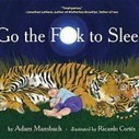 "There is a Children's Book Called ""Go the F*ck to Sleep."" 