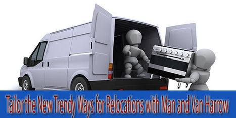 Tailor the New Trendy Ways for Relocations with Man and Van Harrow | Superman | Scoop.it
