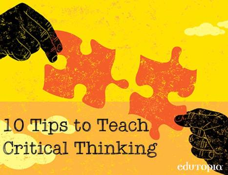Ten Takeaway Tips for Teaching Critical Thinking | Educational | Scoop.it