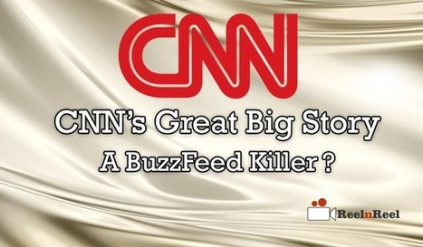 "CNN's ""Great Big Story"" is really a BuzzFeed killer? | Internet Marketing | Scoop.it"